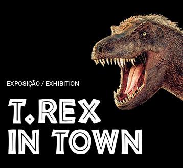 T-REX IN TOWN*