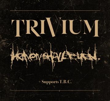 TRIVIUM + HEAVEN SHALL BURN*